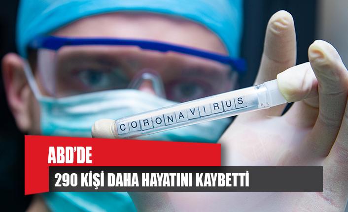 ABD'de 290 kişi daha koronavirüsten hayatını kaybetti