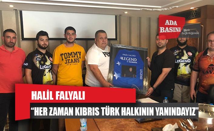 """Falyalı :  """"Her Zaman Kıbrıs Türk Halkının Yanındayız"""""""