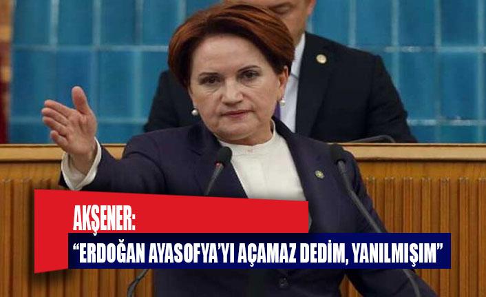 """Akşener: """"Erdoğan Ayasofya'yı açamaz' dedim, yanılmışım"""""""