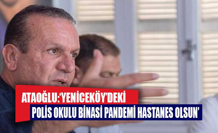 """Ataoğlu: """"Yeniceköy'deki polis okulu binası pandemi hastanesi olsun"""""""