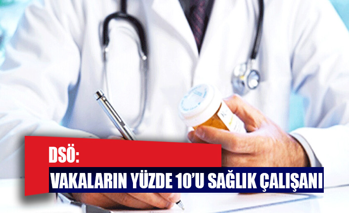 DSÖ: Dünyadaki vakaların yüzde 10'u sağlık çalışanı