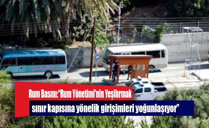 Rum Basını : Rum Yönetimi'nin Yeşilırmak sınır kapısına yönelik girişimleri yoğunlaşıyor