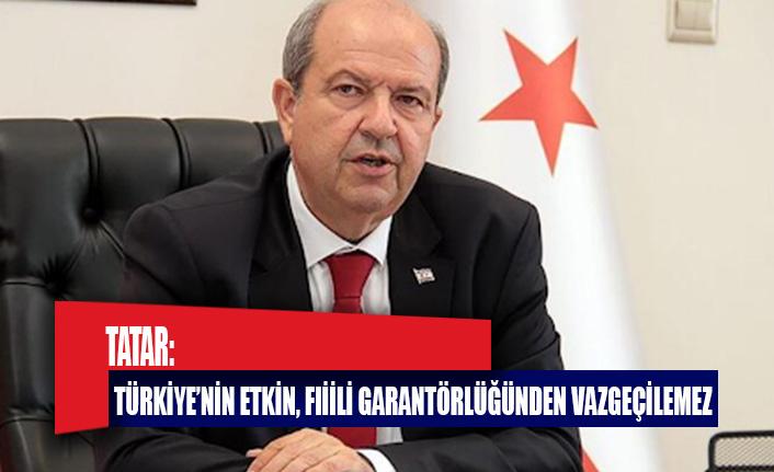 Tatar: Türkiye'nin etkin, fiili garantörlüğünden vazgeçilemez