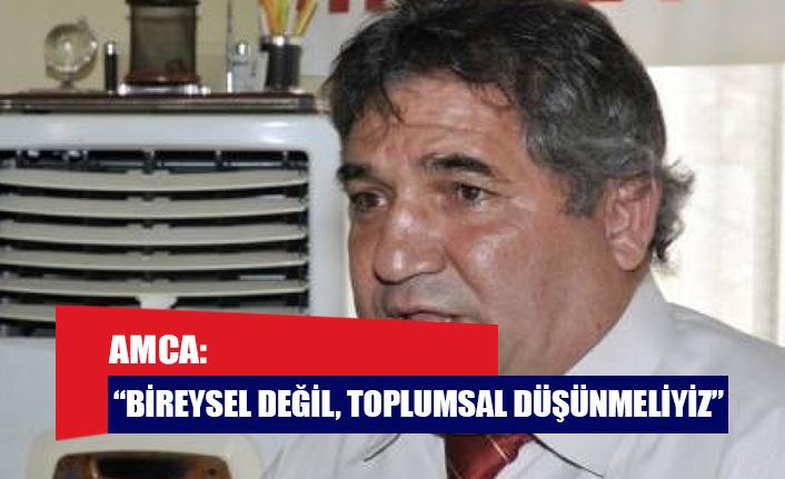 """AMCA: """"BİREYSEL DEĞİL, TOPLUMSAL DÜŞÜNMELİYİZ"""""""