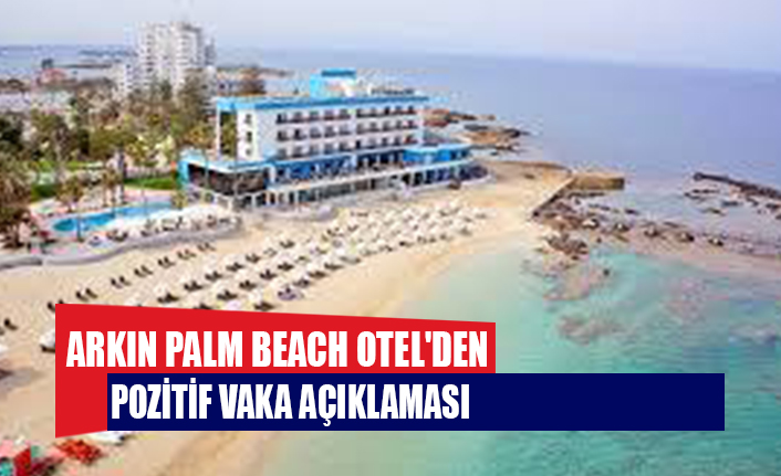 Arkın Palm Beach Otel'den testi pozitif çıkan misafir ile ilgili açıklama