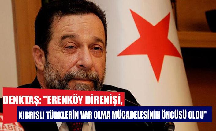 """Denktaş: """"Erenköy Direnişi, Kıbrıslı Türklerin var olma mücadelesinin öncüsü oldu"""""""
