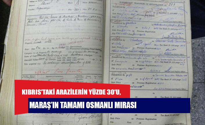 Kıbrıs'taki arazilerin yüzde 30'u, Maraş'ın tamamı Osmanlı mirası