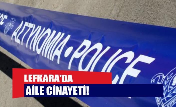 Lefkara'da aile cinayeti!