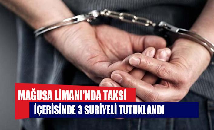 Mağusa Limanı'nda taksi içerisinde 3 Suriyeli tutuklandı