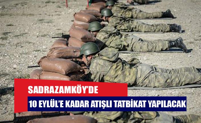 Sadrazamköy'de 10 Eylül'e kadar atışlı tatbikat yapılacak