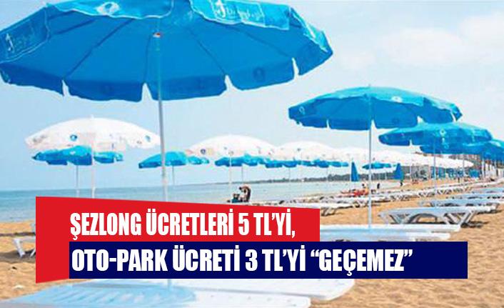 """Şezlong ücretleri 5 TL'yi, oto-park ücreti 3 TL'yi """"geçemez"""""""