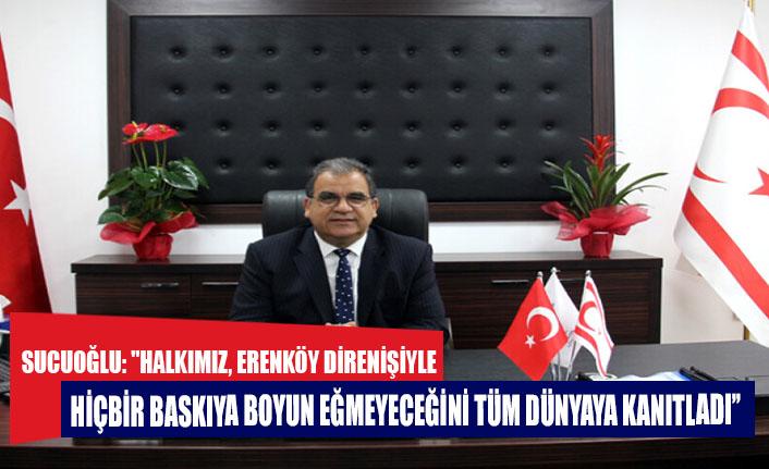 """Sucuoğlu: """"Halkımız, Erenköy Direnişi'yle hiçbir baskıya boyun eğmeyeceğini tüm dünyaya kanıtladı"""""""