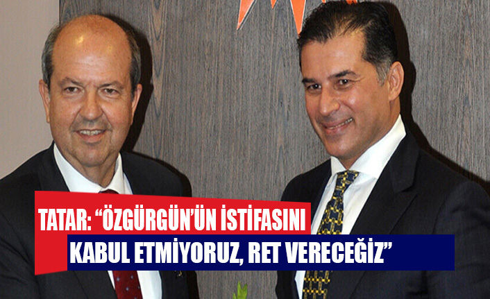 """Tatar: """"Özgürgün'ün istifasını kabul etmiyoruz, ret vereceğiz"""""""