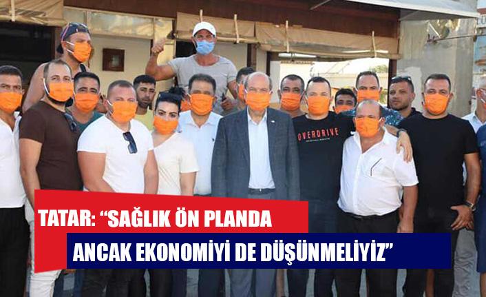 """Tatar: """"Sağlık ön planda ancak ekonomiyi de düşünmeliyiz"""""""