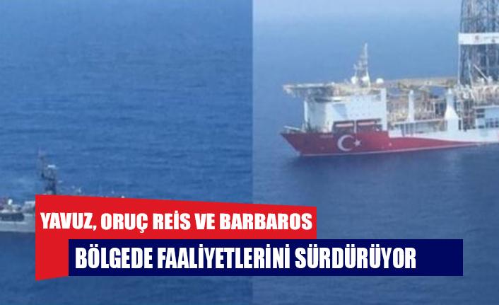 Yavuz, Oruç Reis ve Barbaros bölgede faaliyetlerini sürdürüyor