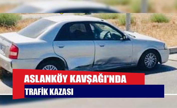 Aslanköy Kavşağı'nda trafik kazası