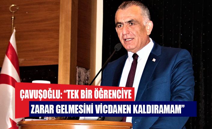 """Çavuşoğlu: """"Tek bir öğrenciye zarar gelmesini vicdanen kaldıramam"""""""