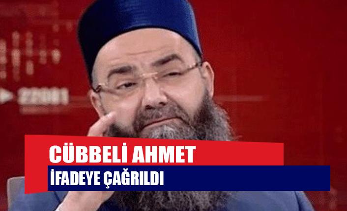 Cübbeli Ahmet ifadeye çağrıldı