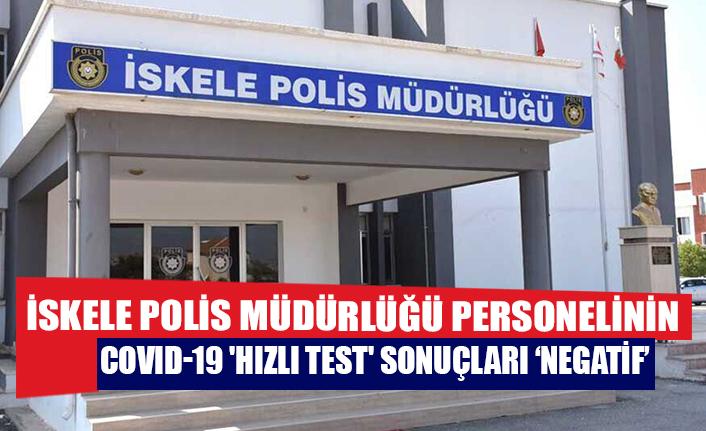 İskele Polis Müdürlüğü personelinin Covid-19 'hızlı test' sonuçları 'negatif'
