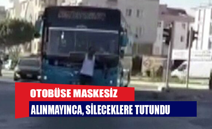 Otobüse maskesiz alınmayınca, sileceklere tutundu