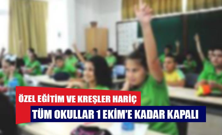Özel eğitim ve kreşler hariç tüm okullar 1 Ekim'e kadar kapalı