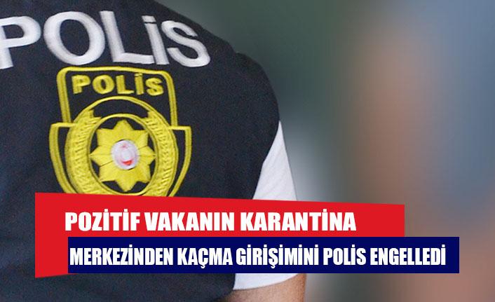 Pozitif vakanın karantina merkezinden kaçma girişimini polis engelledi
