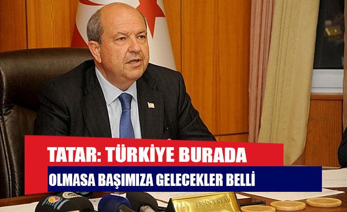 Tatar: Türkiye burada olmasa başımıza gelecekler belli