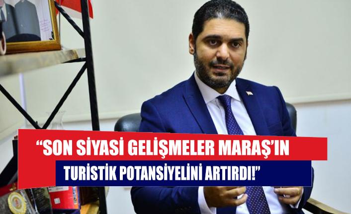 """Savaşan: """"Son siyasi gelişmeler Maraş'ın turistik potansiyelini artırdı!"""""""