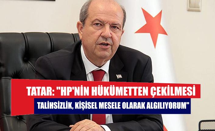 """Tatar: """"HP'nin hükümetten çekilmesi talihsizlik, kişisel mesele olarak algılıyorum"""""""
