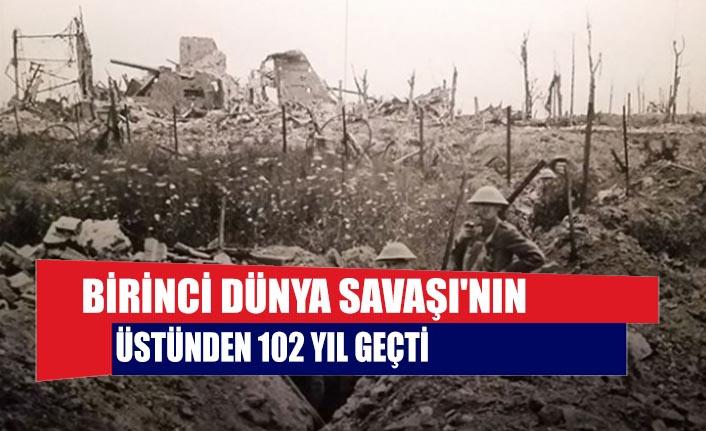 Birinci Dünya Savaşı'nın üstünden 102 yıl geçti