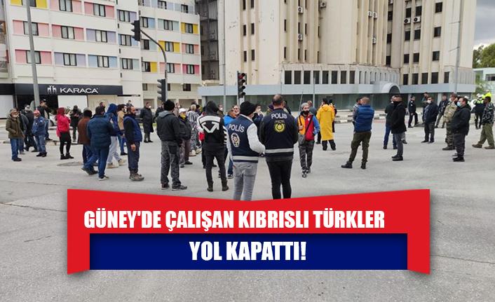 Güney'de çalışan Kıbrıslı Türkler yol kapattı!
