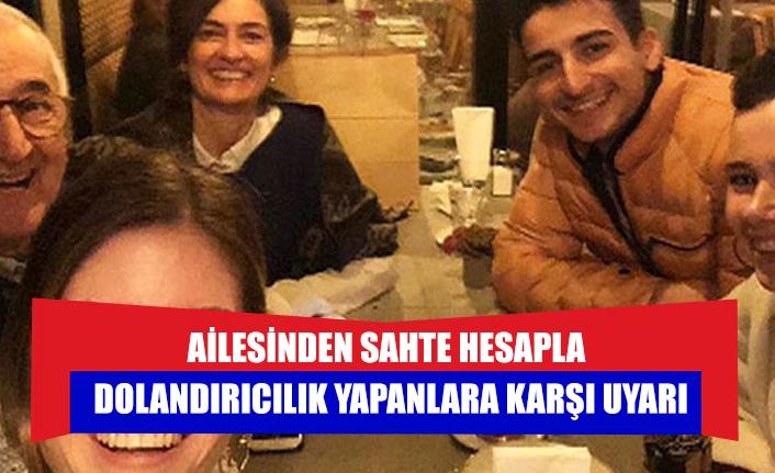 Cüceloğlu'nun ailesinden sahte hesapla dolandırıcılık yapanlara karşı uyarı