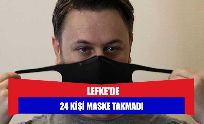 Lefke'de 24 kişi maske takmadı