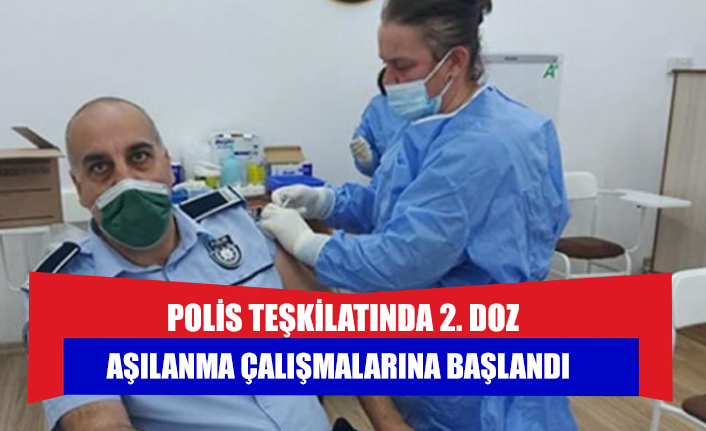 POLİS TEŞKİLATINDA 2. DOZ AŞILANMA ÇALIŞMALARINA BAŞLANDI