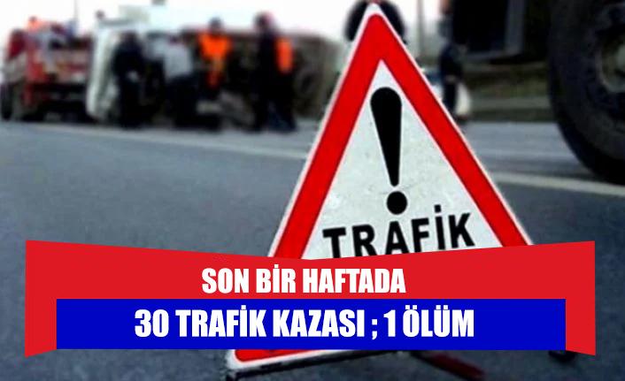 Son bir haftada 30 trafik kazası ; 1 Ölüm