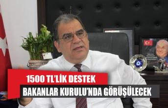 'Bin 500 TL' Bakanlar Kurulu'nda görüşülecek