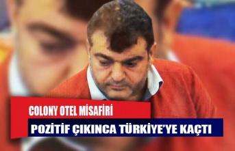Colony Otel misafiri pozitif çıkınca Türkiye'ye kaçtı!