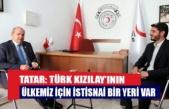 Tatar: Türk Kızılay'ının ülkemiz için istisnai bir yeri var