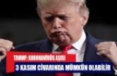 Trump: Koronavirüs aşısı 3 Kasım civarında mümkün olabilir