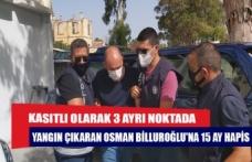 Kasıtlı olarak 3 ayrı noktada yangın çıkaran Osman Billuroğlu'na 15 ay hapis