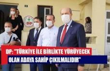 """DP: """"Türkiye ile birlikte yürüyecek olan adaya sahip çıkılmalıdır"""""""