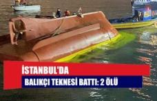 İstanbul'da balıkçı teknesi battı: 2 ölü