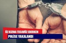 Öz kızına tecavüz ederken polise yakalandı