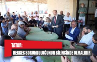 Tatar: Herkes sorumluluğunun bilincinde olmalıdır