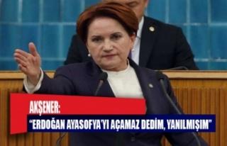 """Akşener: """"Erdoğan Ayasofya'yı açamaz'..."""