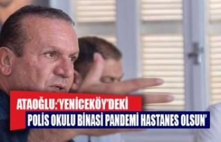 """Ataoğlu: """"Yeniceköy'deki polis okulu binası..."""