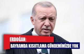 Cumhurbaşkanı Erdoğan: Bayramda kısıtlama gündemimizde...