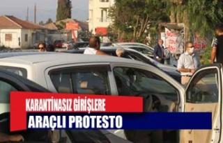 Karantinasız girişlere araçlı protesto