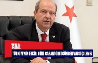 Tatar: Türkiye'nin etkin, fiili garantörlüğünden...