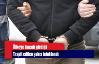 Ülkeye kaçak girdiği tespit edilen şahıs tutuklandı